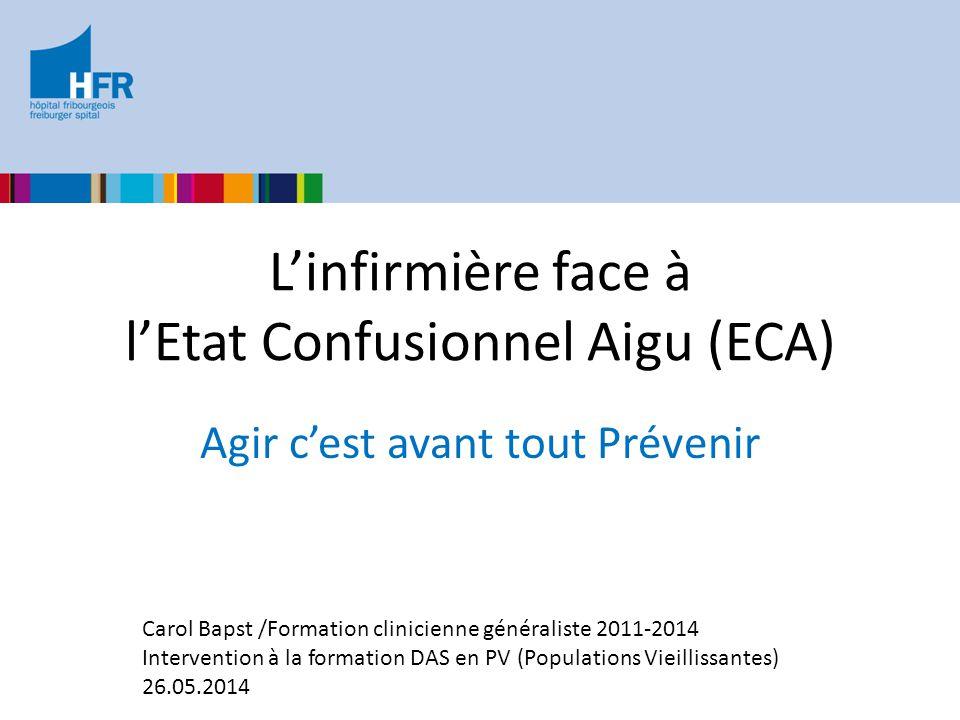 L'infirmière face à l'Etat Confusionnel Aigu (ECA) Agir c'est avant tout Prévenir Carol Bapst /Formation clinicienne généraliste 2011-2014 Interventio