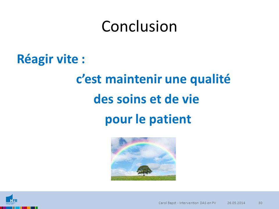 Conclusion Réagir vite : c'est maintenir une qualité des soins et de vie pour le patient Carol Bapst - Intervention DAS en PV3026.05.2014