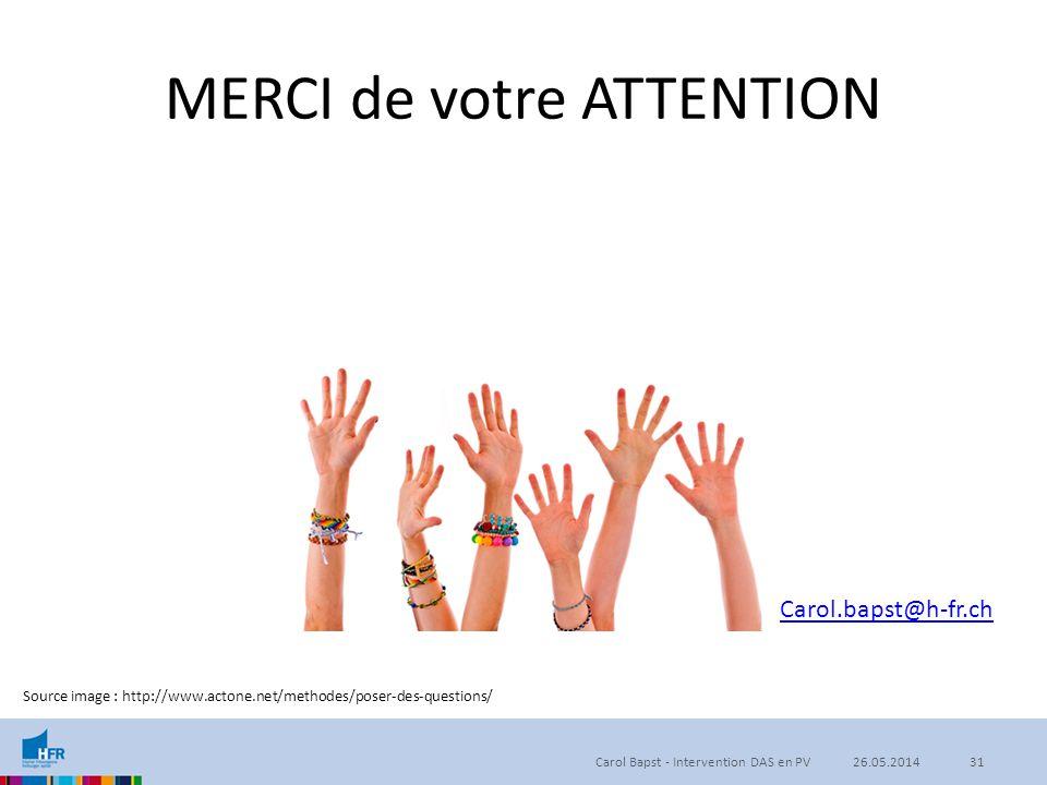 MERCI de votre ATTENTION Carol Bapst - Intervention DAS en PV Source image : http://www.actone.net/methodes/poser-des-questions/ 3126.05.2014 Carol.ba