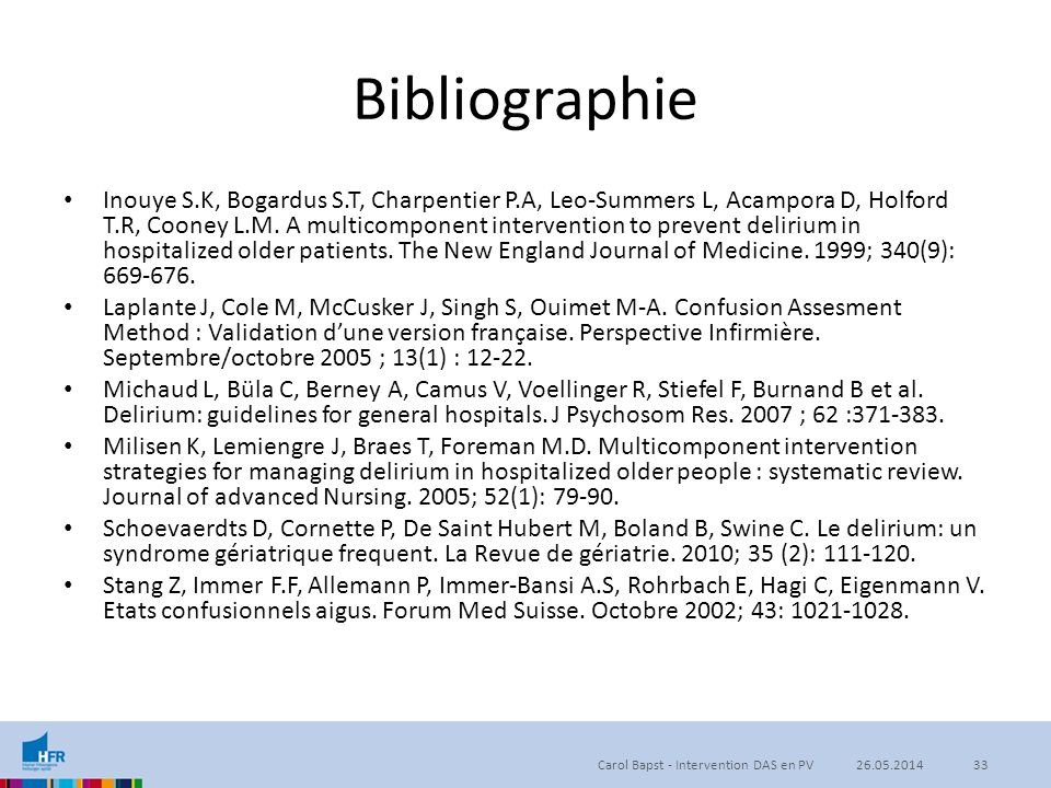 Bibliographie Inouye S.K, Bogardus S.T, Charpentier P.A, Leo-Summers L, Acampora D, Holford T.R, Cooney L.M. A multicomponent intervention to prevent