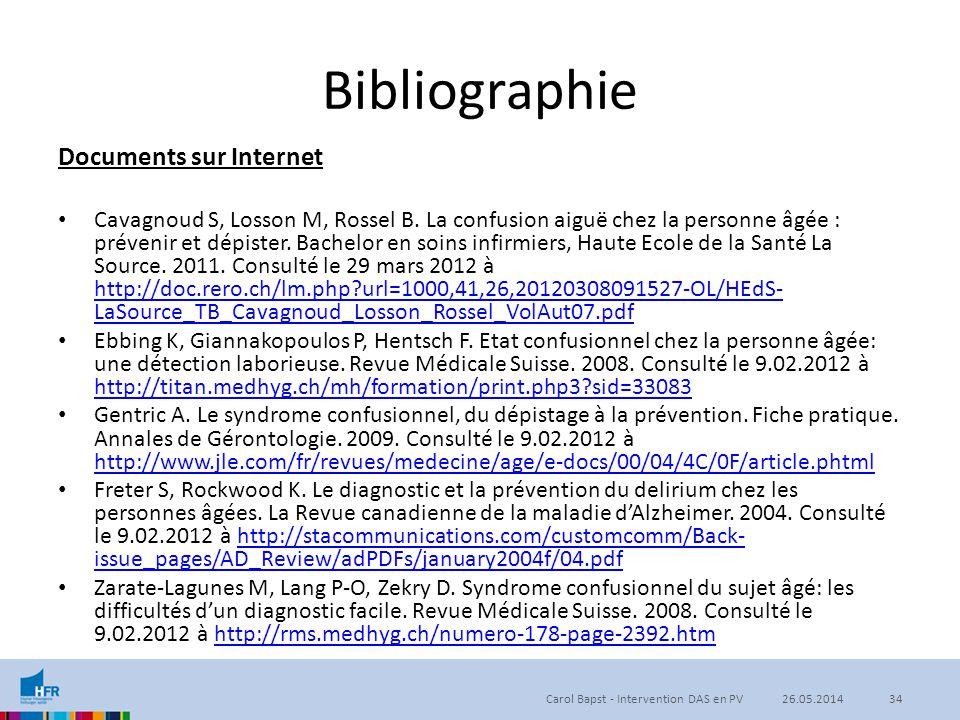 Bibliographie Documents sur Internet Cavagnoud S, Losson M, Rossel B. La confusion aiguë chez la personne âgée : prévenir et dépister. Bachelor en soi