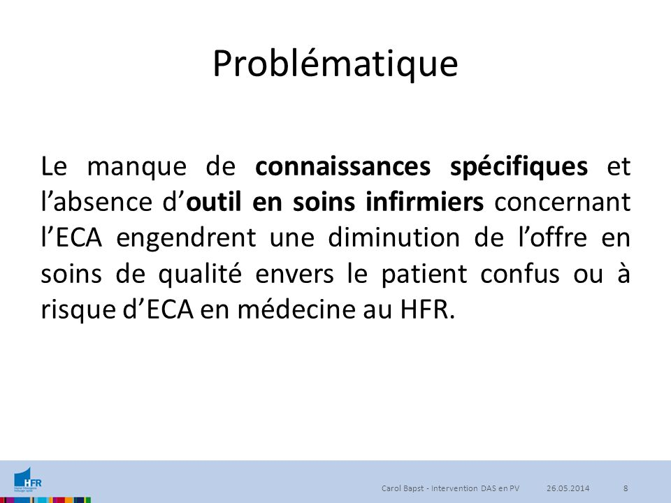 Problématique Le manque de connaissances spécifiques et l'absence d'outil en soins infirmiers concernant l'ECA engendrent une diminution de l'offre en
