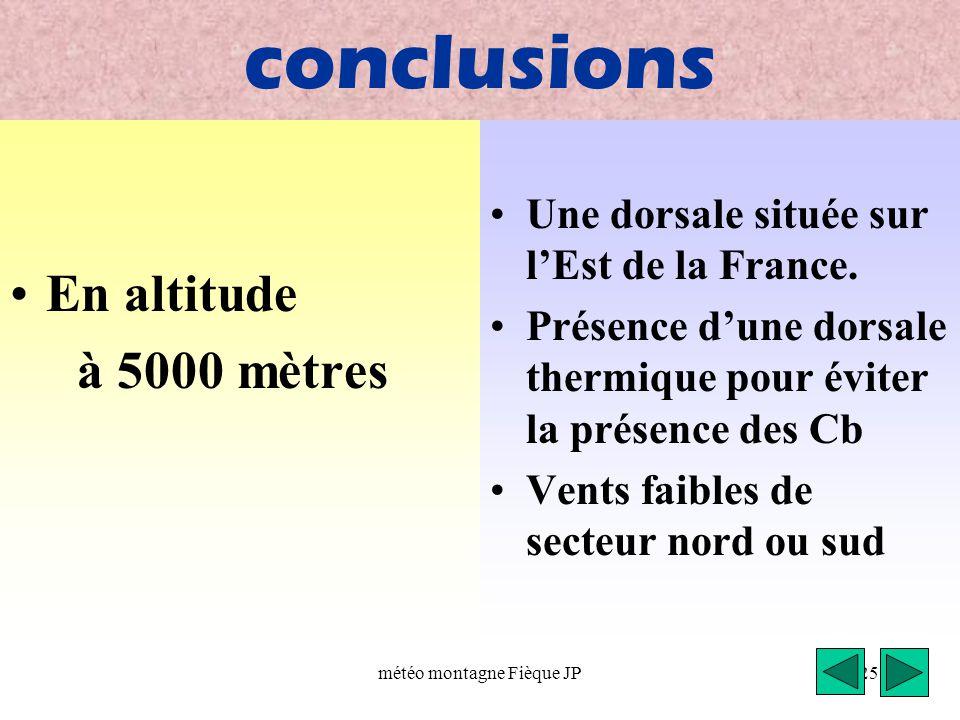météo montagne Fièque JP25 conclusions En altitude à 5000 mètres Une dorsale située sur l'Est de la France. Présence d'une dorsale thermique pour évit