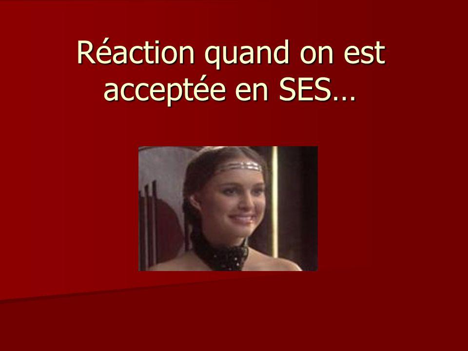 Réaction quand on est acceptée en SES…