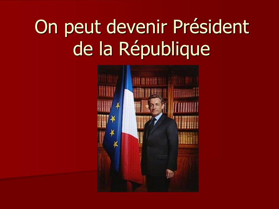 On peut devenir Président de la République