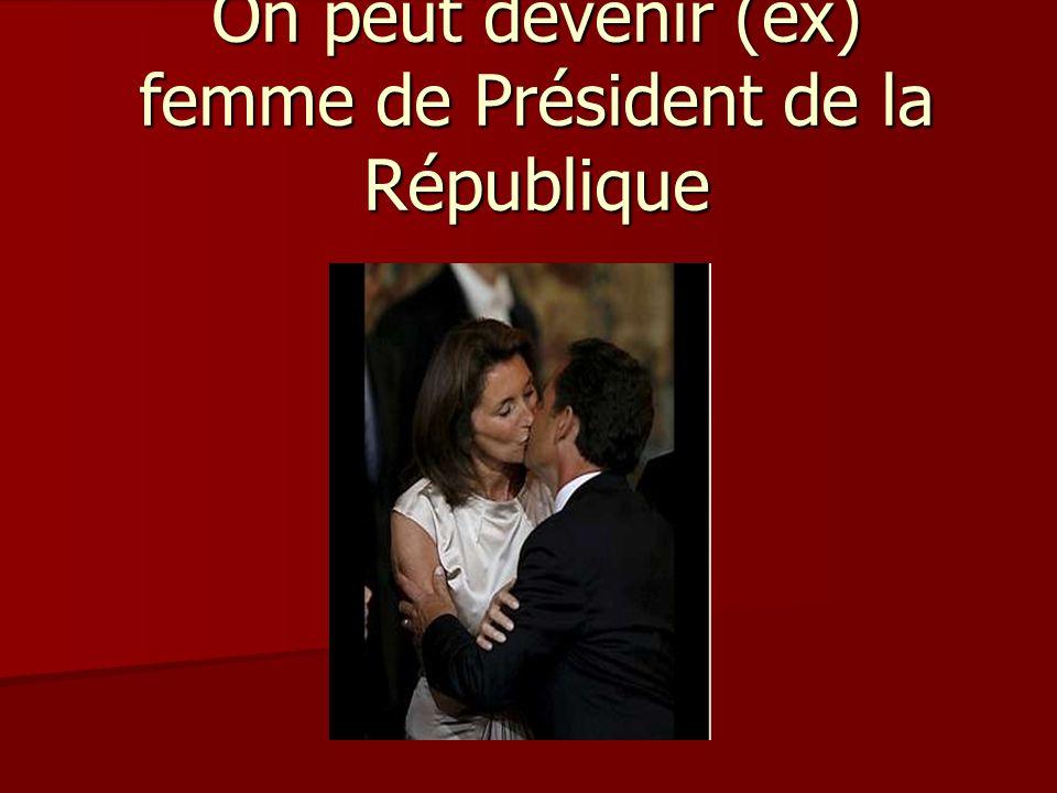 On peut devenir (ex) femme de Président de la République