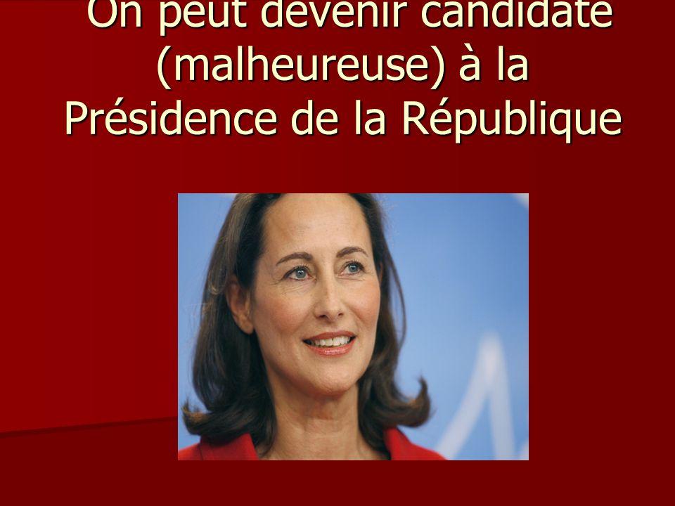 On peut devenir candidate (malheureuse) à la Présidence de la République On peut devenir candidate (malheureuse) à la Présidence de la République