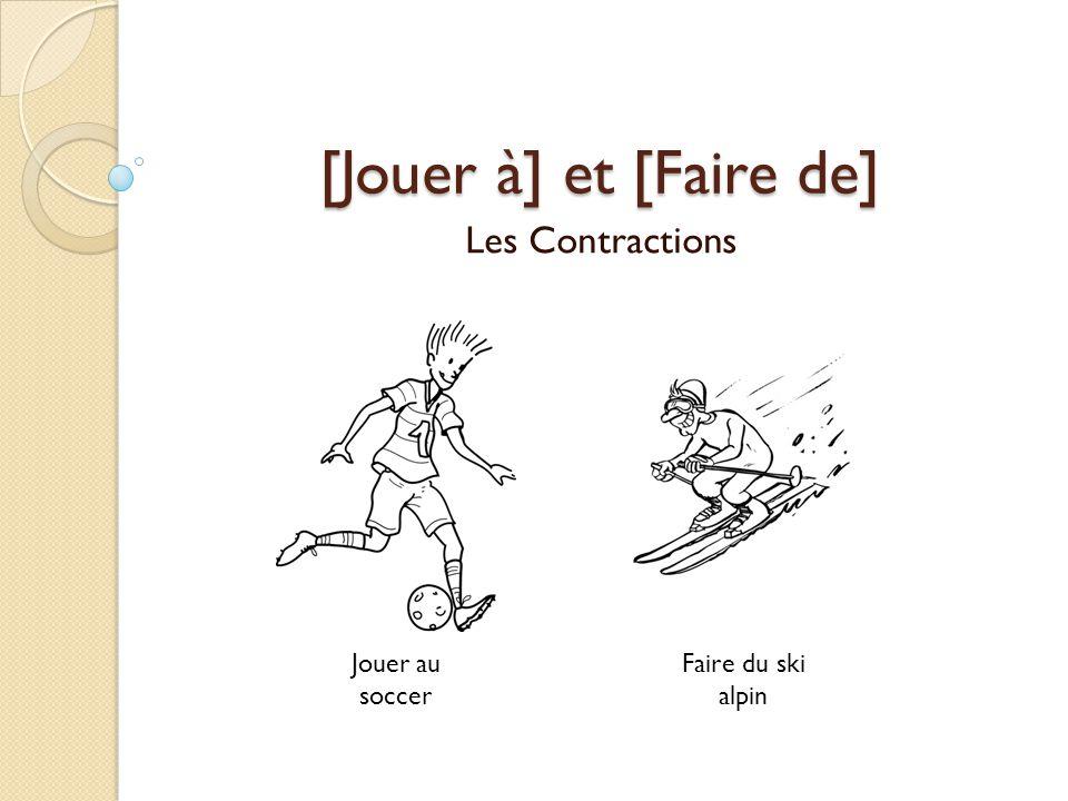 [Jouer à] et [Faire de] Les Contractions Jouer au soccer Faire du ski alpin