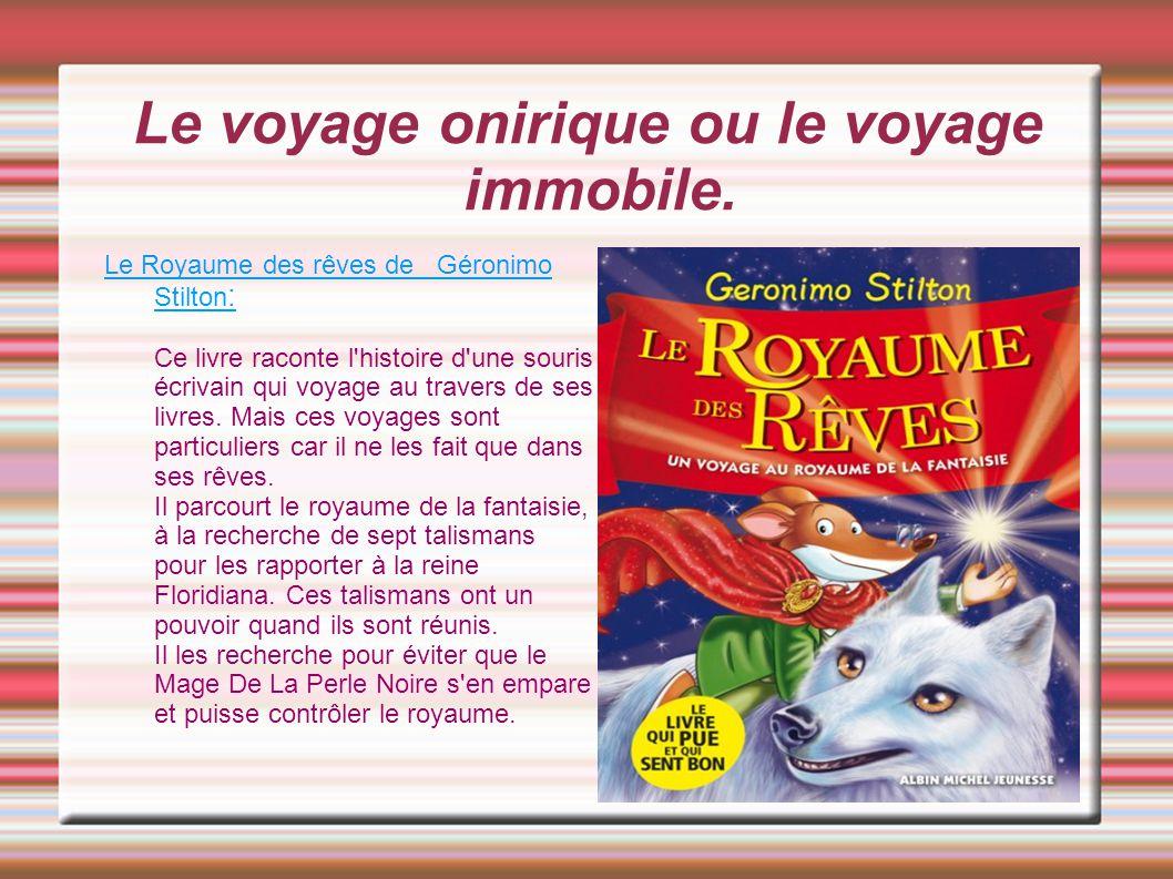 Le voyage onirique ou le voyage immobile. Le Royaume des rêves de Géronimo Stilton : Ce livre raconte l'histoire d'une souris écrivain qui voyage au t