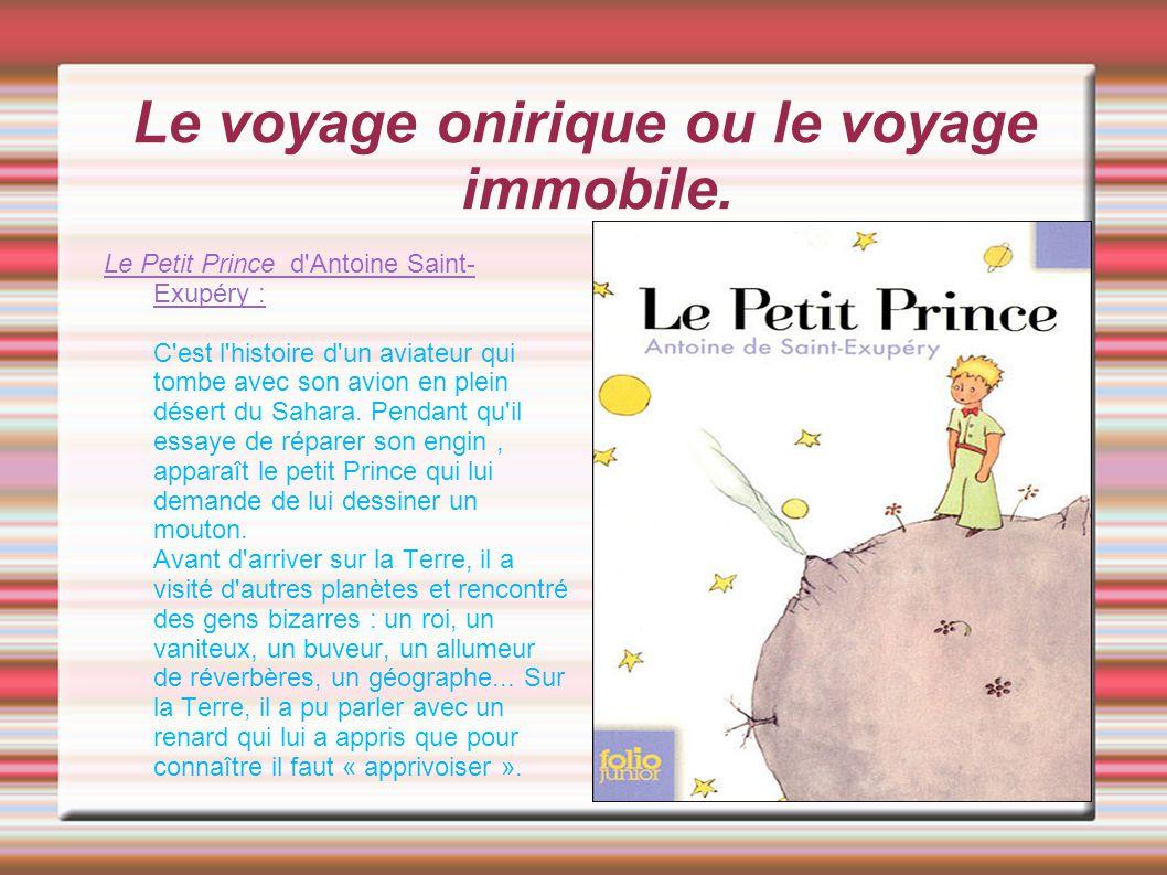Le voyage onirique ou le voyage immobile. Le Petit Prince d'Antoine Saint- Exupéry : C'est l'histoire d'un aviateur qui tombe avec son avion en plein