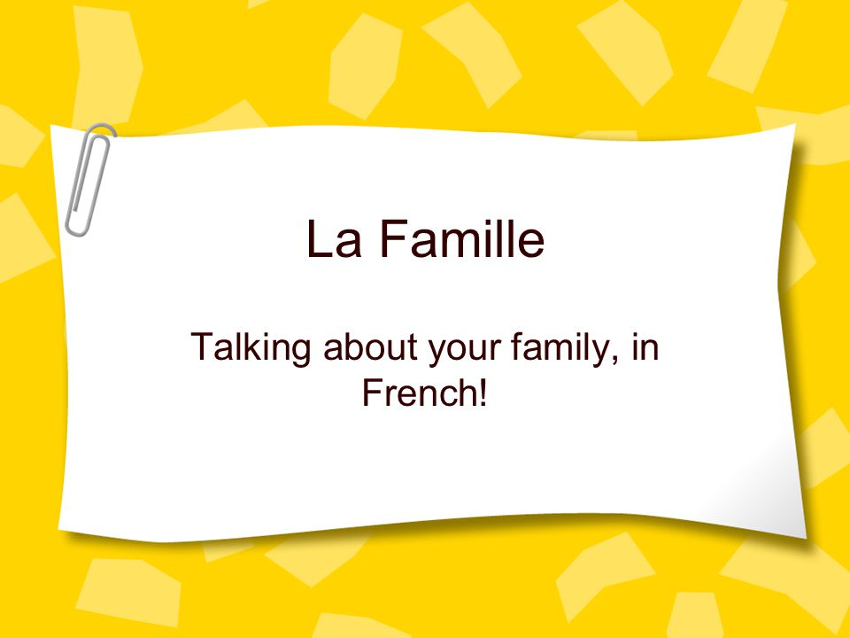 La Famille Talking about your family, in French!
