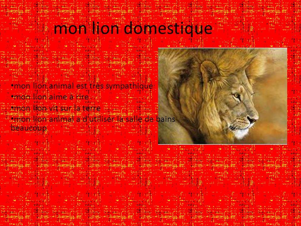 mon lion animal est très sympathique mon lion aime à rire mon lion vit sur la terre mon lion animal a d'utiliser la salle de bains beaucoup mon lion d