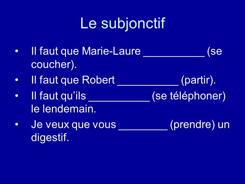 Le subjonctif Il faut que Marie-Laure __________ (se coucher). Il faut que Robert __________ (partir). Il faut qu'ils __________ (se téléphoner) le le