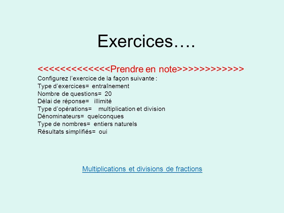 Exercices…. >>>>>>>>>>> Configurez l'exercice de la façon suivante : Type d'exercices= entraînement Nombre de questions= 20 Délai de réponse= illimité