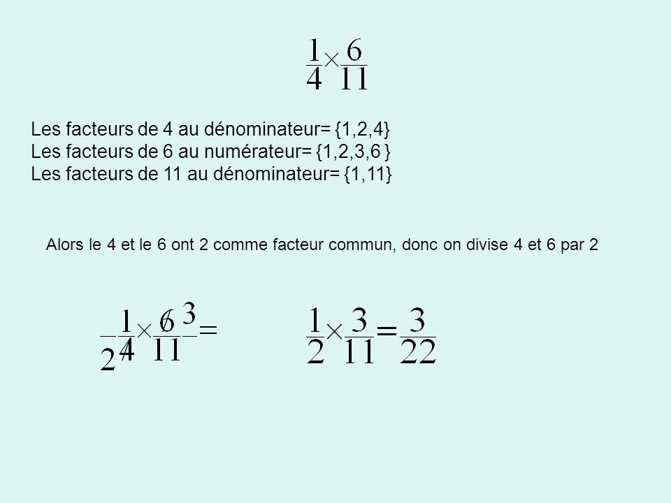 Les facteurs de 4 au dénominateur= {1,2,4} Les facteurs de 6 au numérateur= {1,2,3,6 } Les facteurs de 11 au dénominateur= {1,11} Alors le 4 et le 6 o