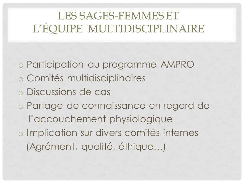 LES SAGES-FEMMES ET L'ÉQUIPE MULTIDISCIPLINAIRE o Participation au programme AMPRO o Comités multidisciplinaires o Discussions de cas o Partage de con