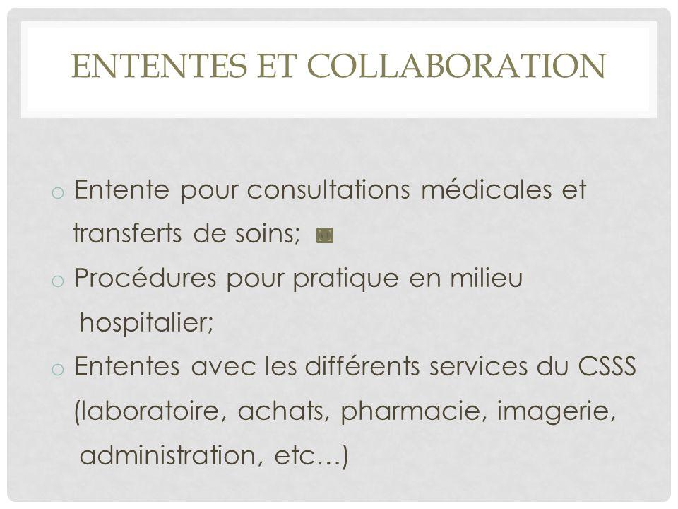 ENTENTES ET COLLABORATION o Entente pour consultations médicales et transferts de soins; o Procédures pour pratique en milieu hospitalier; o Ententes