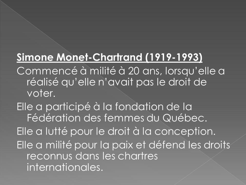 Simone Monet-Chartrand (1919-1993) Commencé à milité à 20 ans, lorsqu'elle a réalisé qu'elle n'avait pas le droit de voter. Elle a participé à la fond