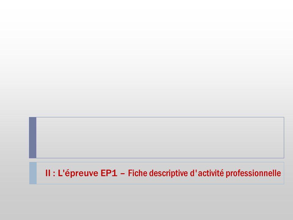 II : L épreuve EP1 – Fiche descriptive d activité professionnelle