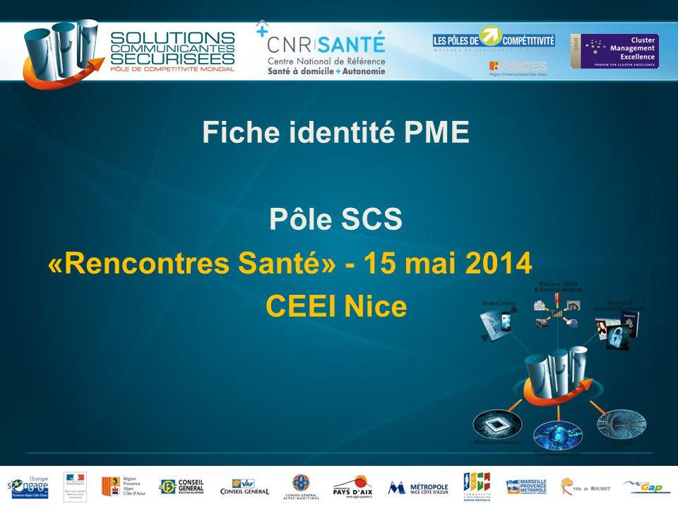 Fiche identité PME Pôle SCS «Rencontres Santé» - 15 mai 2014 CEEI Nice