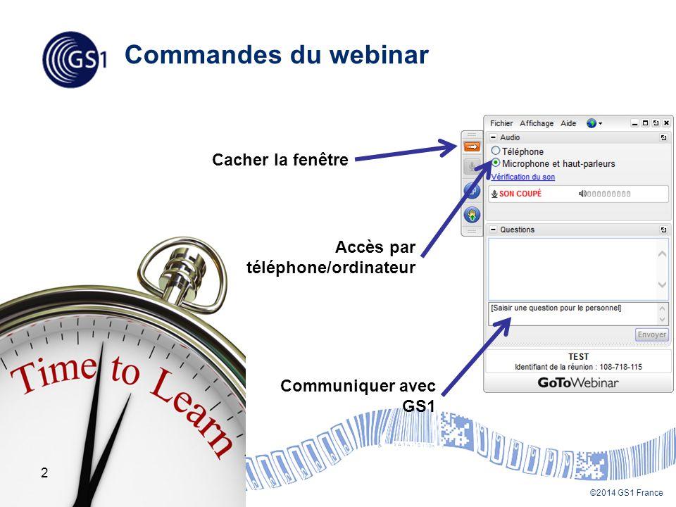 ©2014 GS1 France Bienvenue en Web conférence GS1 .