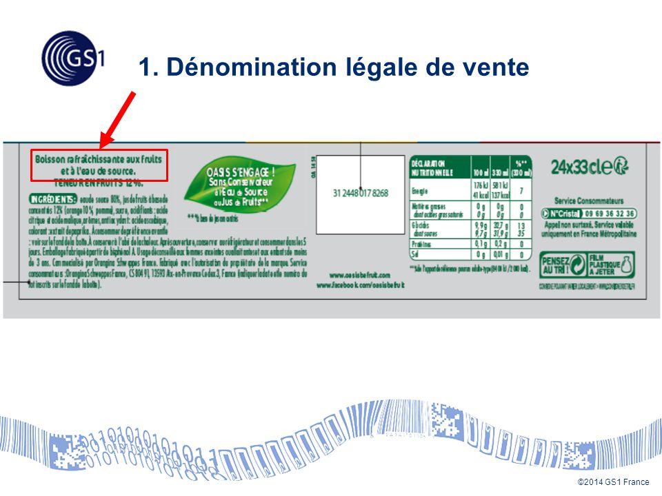 ©2014 GS1 France 1. Dénomination légale de vente