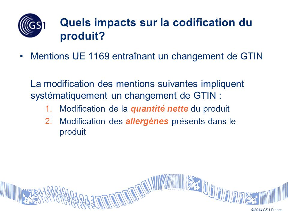 ©2014 GS1 France Quels impacts sur la codification du produit? Mentions UE 1169 entraînant un changement de GTIN La modification des mentions suivante