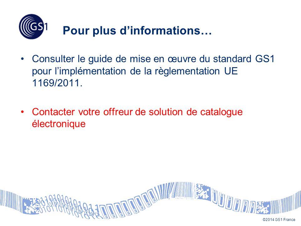©2014 GS1 France Pour plus d'informations… Consulter le guide de mise en œuvre du standard GS1 pour l'implémentation de la règlementation UE 1169/2011.