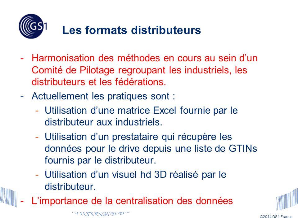 ©2014 GS1 France Les formats distributeurs -Harmonisation des méthodes en cours au sein d'un Comité de Pilotage regroupant les industriels, les distributeurs et les fédérations.