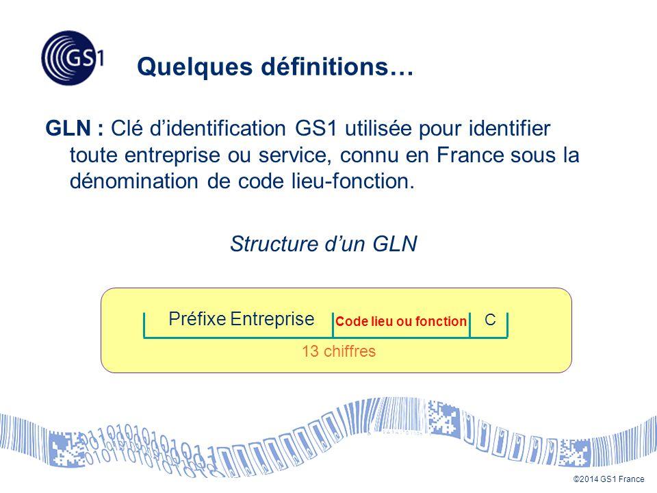 ©2014 GS1 France Quelques définitions… Fiche-produit GS1 : Document ou message électronique par lequel le créateur d un produit fournit à ses partenaires toute l information relative à ce produit et aux logistiques associées.