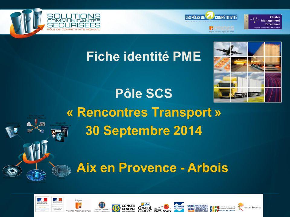 Fiche identité PME Pôle SCS « Rencontres Transport » 30 Septembre 2014 Aix en Provence - Arbois