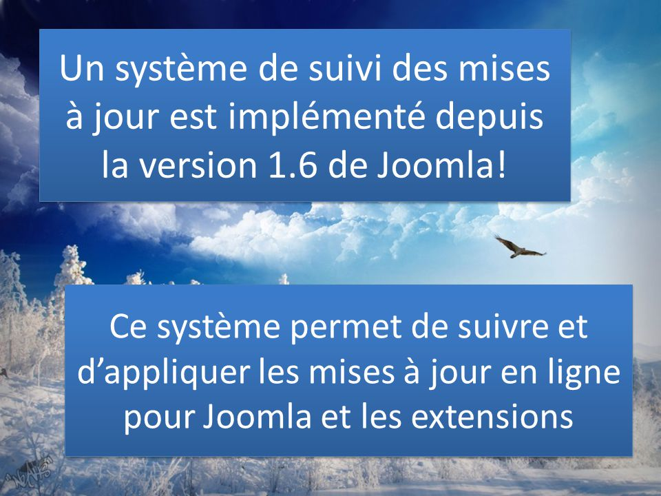 Un système de suivi des mises à jour est implémenté depuis la version 1.6 de Joomla! Ce système permet de suivre et d'appliquer les mises à jour en li