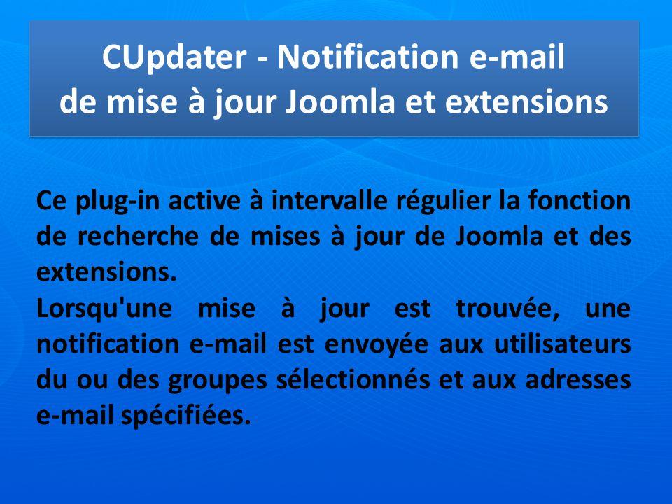 CUpdater - Notification e-mail de mise à jour Joomla et extensions Ce plug-in active à intervalle régulier la fonction de recherche de mises à jour de Joomla et des extensions.