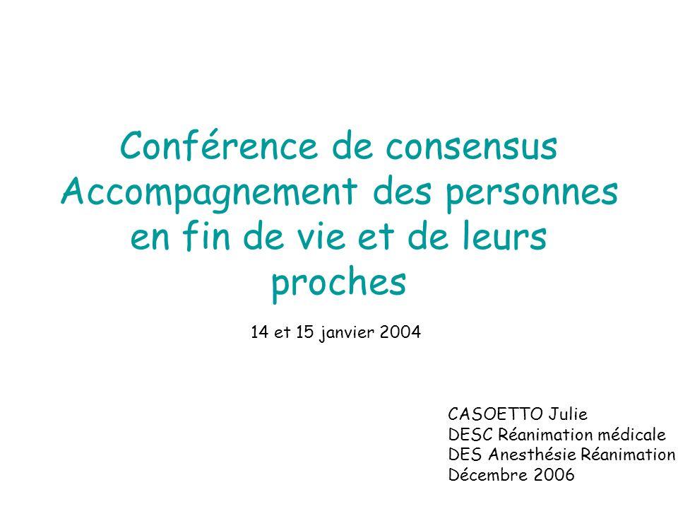 Conférence de consensus Accompagnement des personnes en fin de vie et de leurs proches 14 et 15 janvier 2004 CASOETTO Julie DESC Réanimation médicale