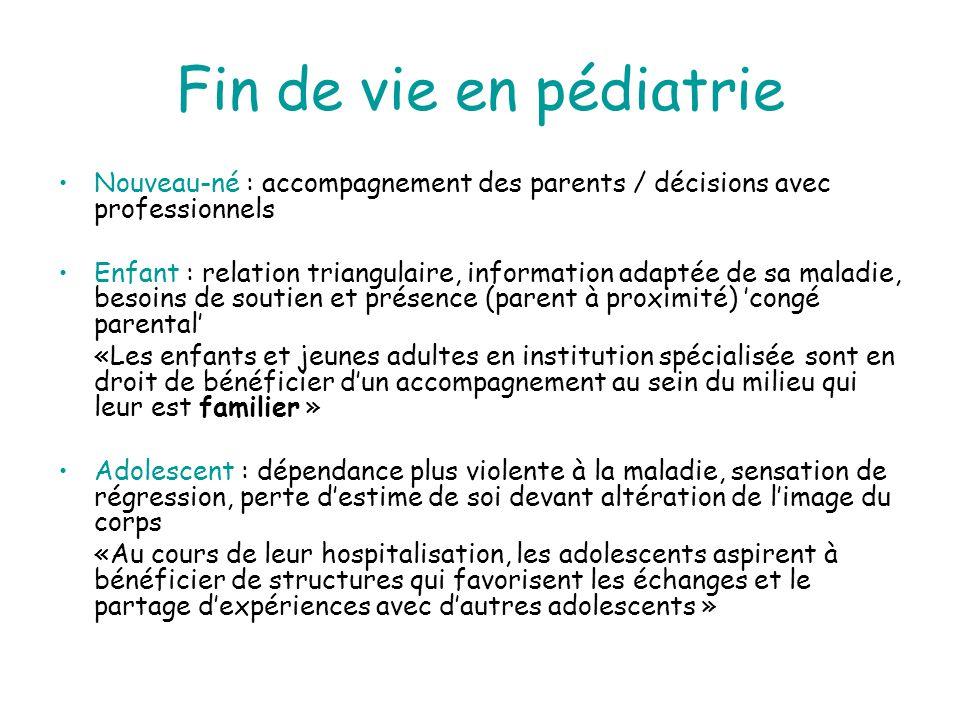 Fin de vie en pédiatrie Nouveau-né : accompagnement des parents / décisions avec professionnels Enfant : relation triangulaire, information adaptée de