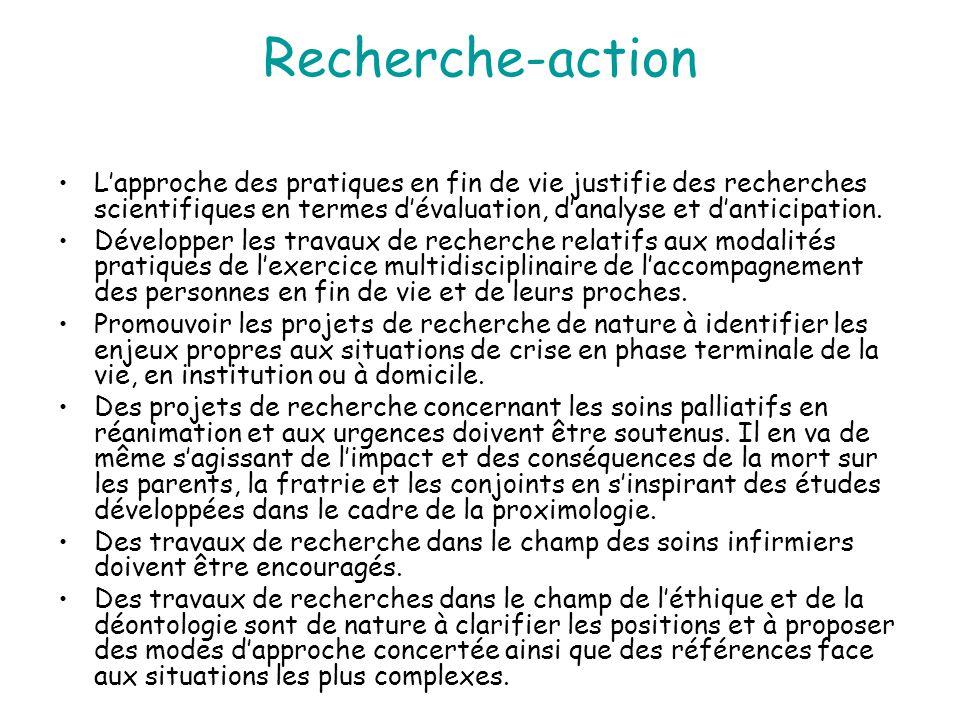 Recherche-action L'approche des pratiques en fin de vie justifie des recherches scientifiques en termes d'évaluation, d'analyse et d'anticipation. Dév
