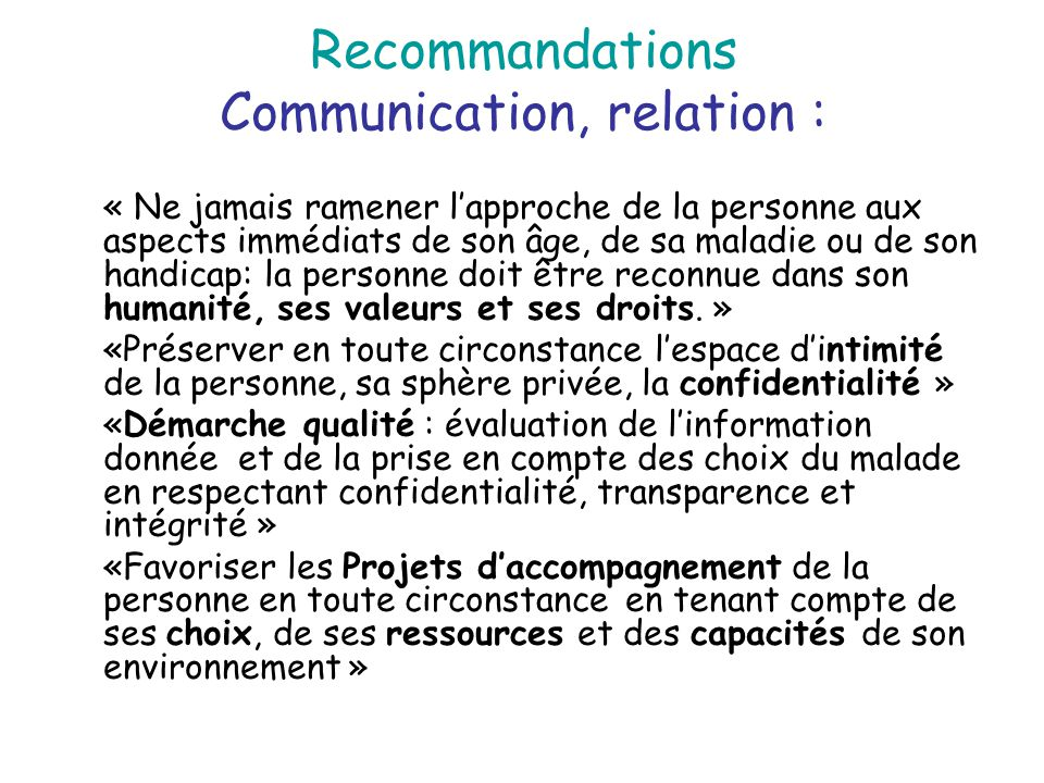 Recommandations Communication, relation : « Ne jamais ramener l'approche de la personne aux aspects immédiats de son âge, de sa maladie ou de son hand
