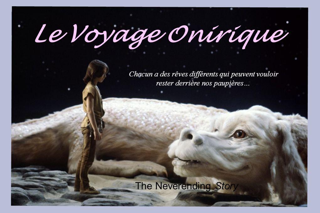 . Le Voyage Onirique Chacun a des rêves différents qui peuvent vouloir rester derrière nos paupières… … The Neverending Story