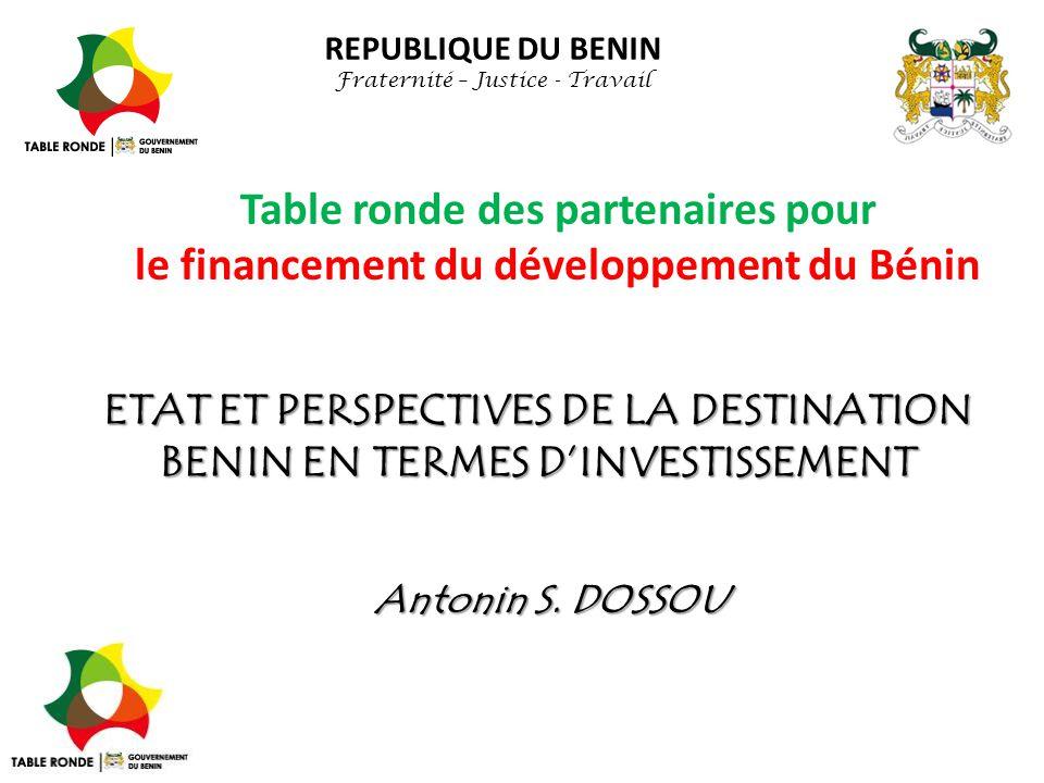 Table ronde des partenaires pour le financement du développement du Bénin REPUBLIQUE DU BENIN Fraternité – Justice - Travail ETAT ET PERSPECTIVES DE L