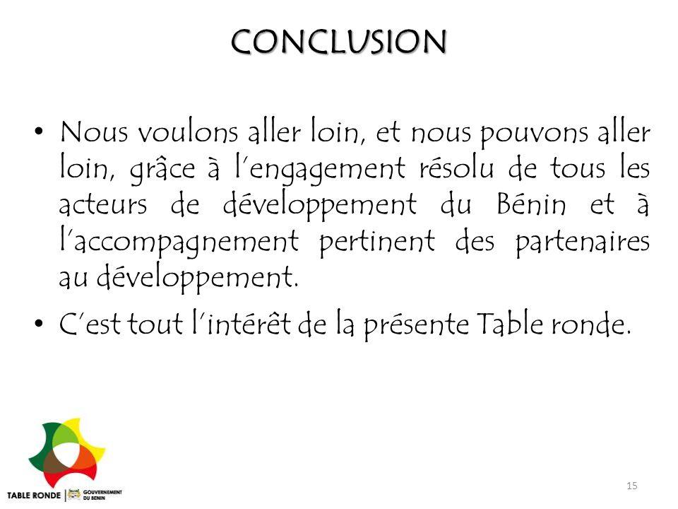 CONCLUSION Nous voulons aller loin, et nous pouvons aller loin, grâce à l'engagement résolu de tous les acteurs de développement du Bénin et à l'accom