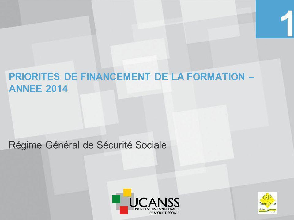 PRIORITES DE FINANCEMENT DE LA FORMATION – ANNEE 2014 Régime Général de Sécurité Sociale 1