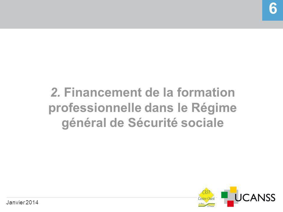 2. Financement de la formation professionnelle dans le Régime général de Sécurité sociale 6 Janvier 2014