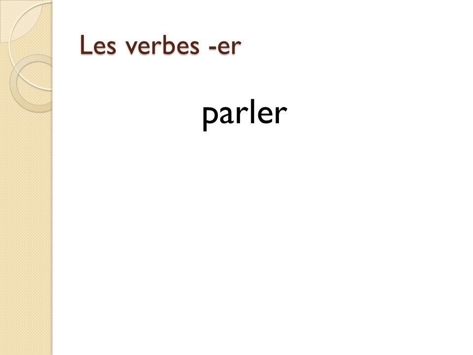 Les verbes -er parlerr