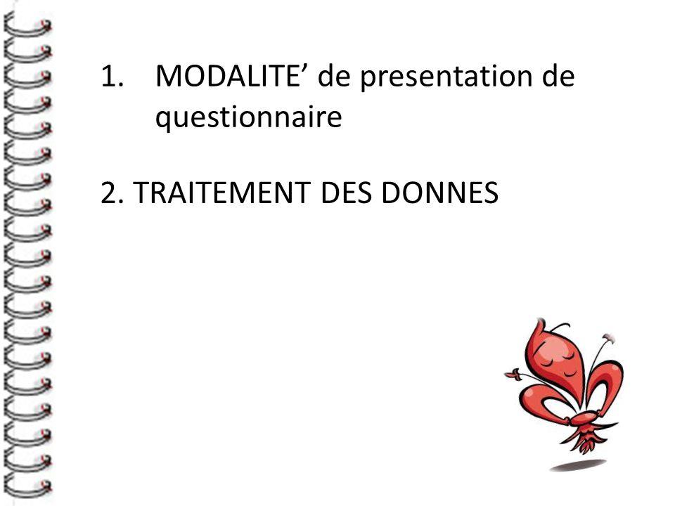1.MODALITE' de presentation de questionnaire 2. TRAITEMENT DES DONNES