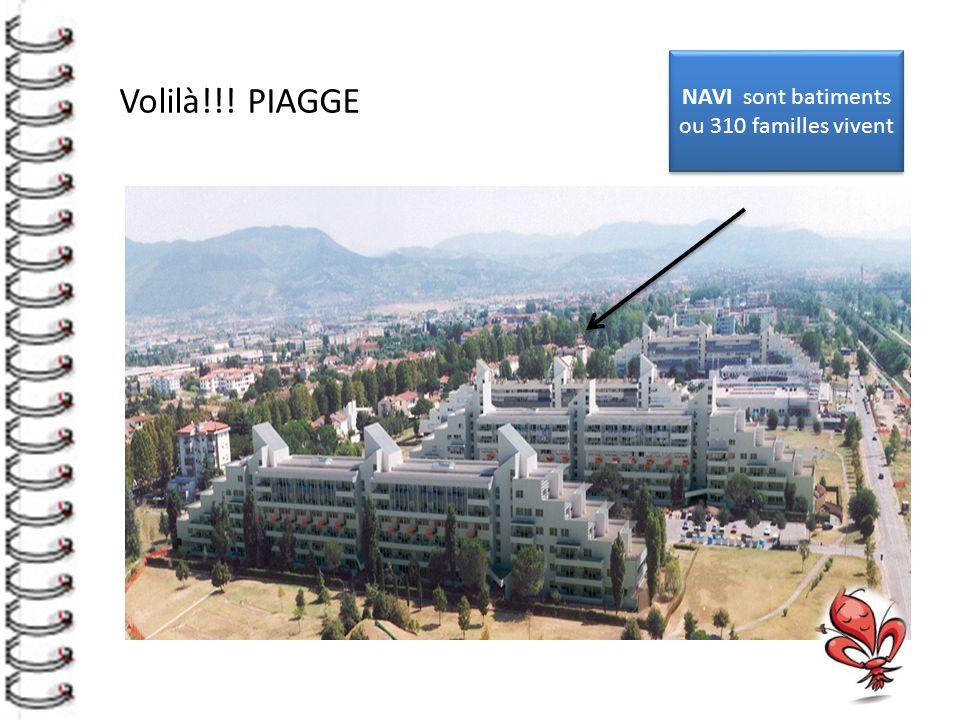 Volilà!!! PIAGGE NAVI sont batiments ou 310 familles vivent