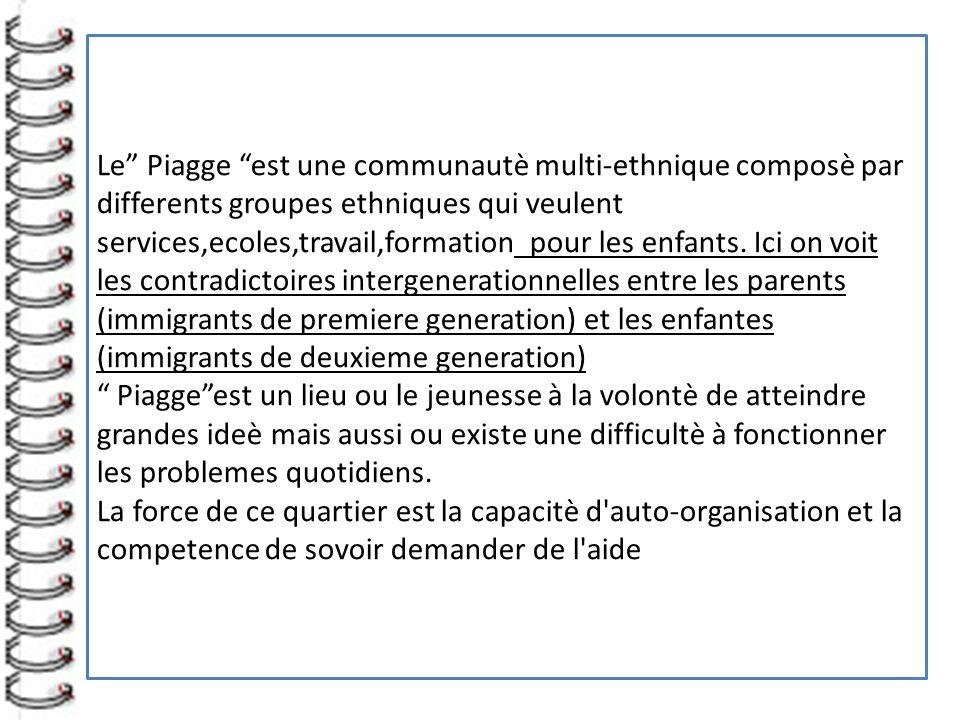 Le Piagge est une communautè multi-ethnique composè par differents groupes ethniques qui veulent services,ecoles,travail,formation pour les enfants.