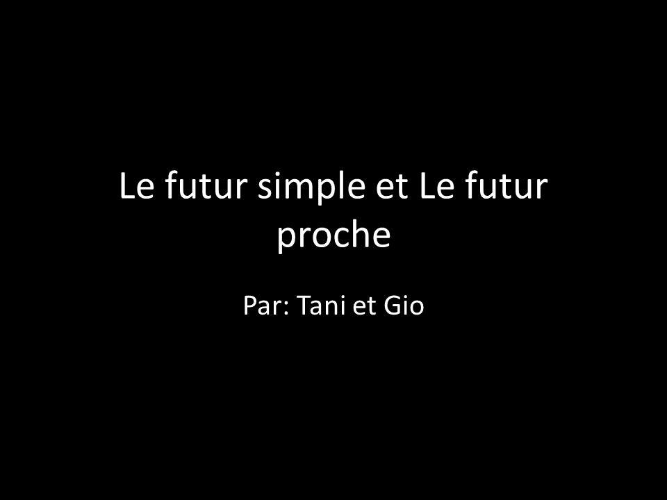 Le futur simple et Le futur proche Par: Tani et Gio