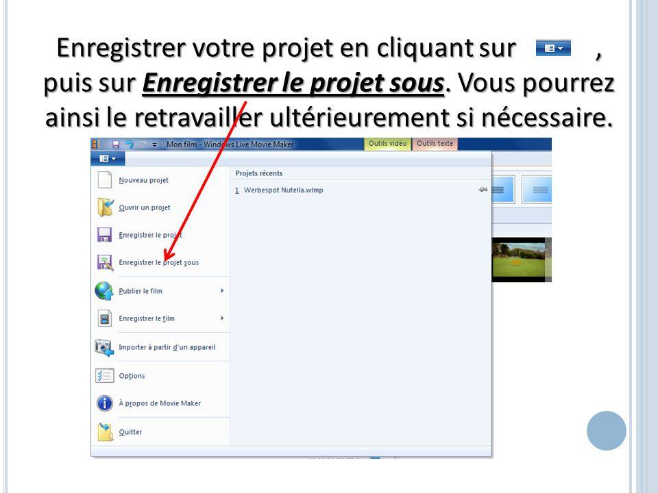 Enregistrer votre projet en cliquant sur, puis sur Enregistrer le projet sous. Vous pourrez ainsi le retravailler ultérieurement si nécessaire.