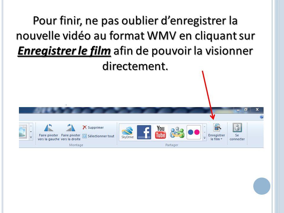 Pour finir, ne pas oublier d'enregistrer la nouvelle vidéo au format WMV en cliquant sur Enregistrer le film afin de pouvoir la visionner directement.