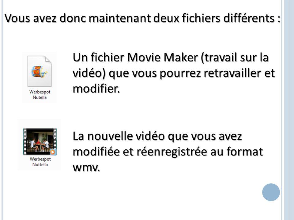 Vous avez donc maintenant deux fichiers différents : Un fichier Movie Maker (travail sur la vidéo) que vous pourrez retravailler et modifier. La nouve
